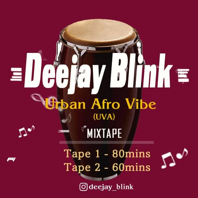 Deejay Blink - Urban Afro Vibe (UVA) Mixtape - Tape 1 & 2