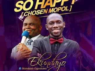 Ekundayo - So Happy (Chosen Mopol)