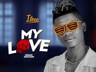 Ifeco - My Love (Prod. by Dotcom)