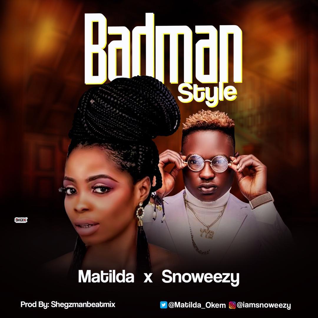 Matilda X Snoweezy - Badman Style