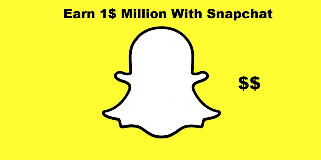 Earn 1 Million Dollars a Day With Snapchat