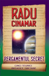 """""""Pergamentul Secret """"        """"Cinci tehnici inițiatice secrete"""" de Radu Cinamar"""