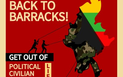 Back to barracks! The Tatmadaw must withdraw from all political, civil and economic affairs and restore Myanmar's path to democracy