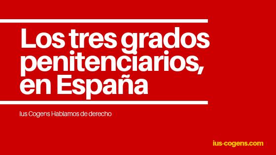 """Los 3 """"grados penitenciarios"""" en España"""
