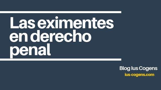 Las Eximentes en el código penal español. Explicadas una a una.