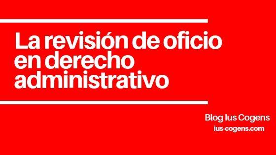 La revisión de oficio en el derecho administrativo español