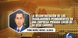 La recontratación de los trabajadores permanentes en una empresa privada luego de su cese laboral