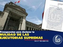 Presupuestos para declarar la nulidad de las ejecutorias supremas