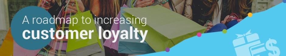 A roadmap to increasing customer loyalty