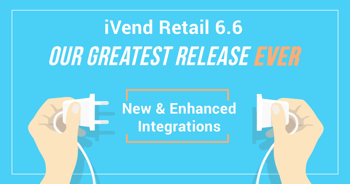 iVend Retail 6.6 Delivers New & Enhanced Integrations