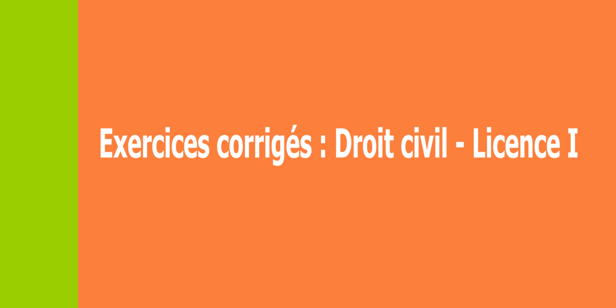 Exercices corrigés de droit civil ivoirien – Licence I