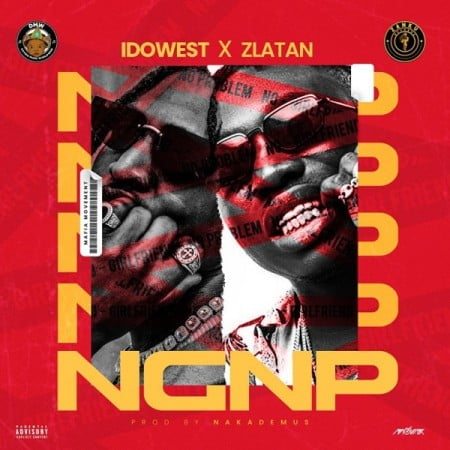 Idowest – NGNP (No Girlfriend No Problem) ft. Zlatan mp3 download free
