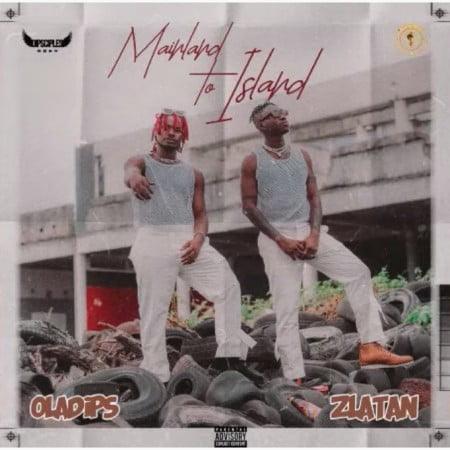 Oladips – Mainland To Island ft. Zlatan mp3 download free