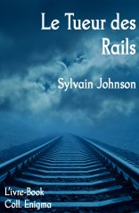 Le tueur des rails de Sylvain Johnson