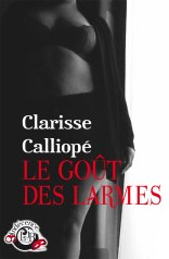 gout des larmes, Le - Clarisse Calliope