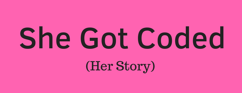 """Graphic that says """"She Got Coded (Her Story)"""""""