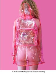 It is illegal to wear transparent clothing in Rhode Island.