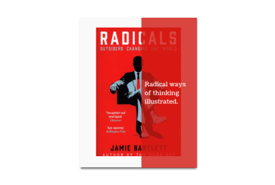 You should read Radicals, Outsiders Changing the World by Jamie Bartlett - I'll Make You Think Smart