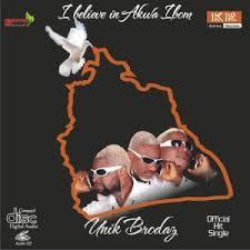 Unik Brodaz - I Believe in Akwa Ibom