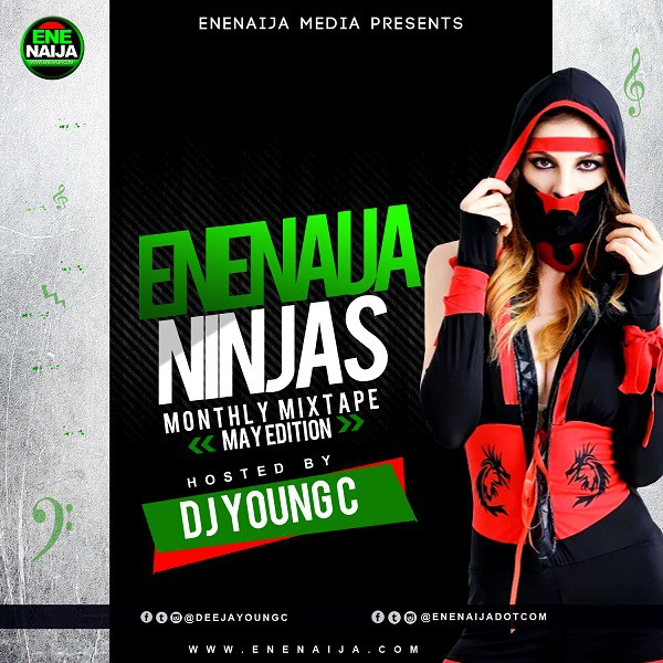 Mixtape: EneNaija Ft. DJ Young C – EneNaija Ninjas Monthly Mix (May Edition)