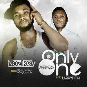 Nozikey Ft Larrydoh - Only One