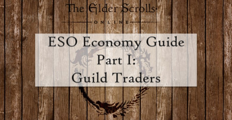 comprehensive guide to the elder scrolls online economy part 1 guild trader overview