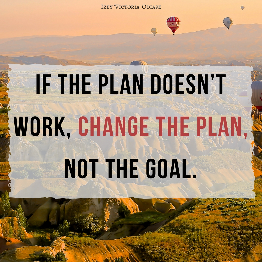 If The Plan Doesn T Work Change The Plan Not The Goal