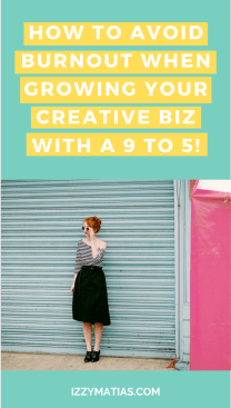 Managing a creative business while having a full time job can be stressful and make you prone to burnout. Here are tips on how to manage your time better to avoid burnout when growing your creative biz with a 9 to 5! #managecreativebiz #avoidburnout #selfcare #managingacreativebiz