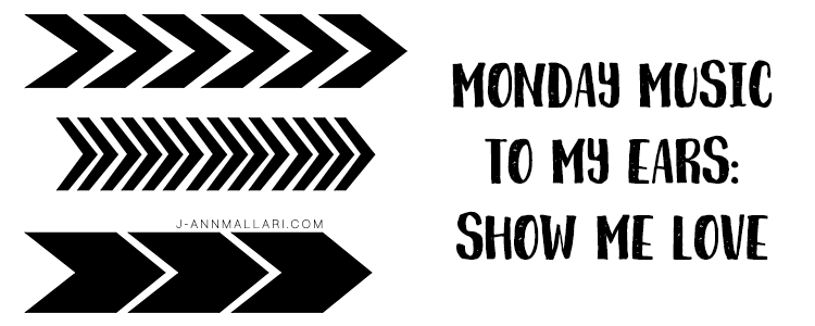 Monday Music To My Ears: Show Me Love