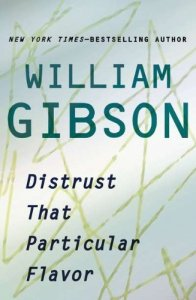 Distrust The Particular Flavor by William Gibson