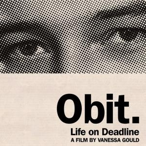 Obit: Life on Deadline, a film by Vanessa Gould