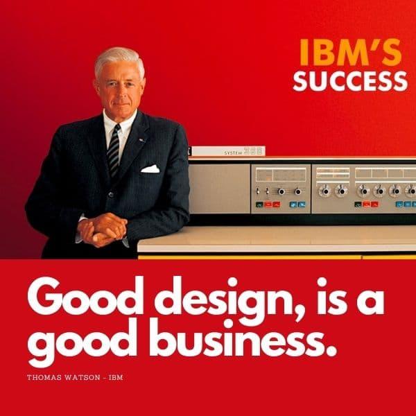 Um bom design, é um bom negócio. Thomas Watson sobre Branding.