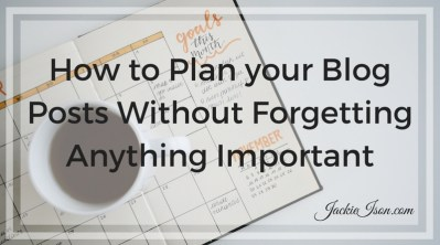 How to Plan Your Blog Posts without Forgetting Anything Important