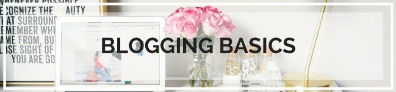 Blogging Basics - How to start a blog, getting started, become a blogger
