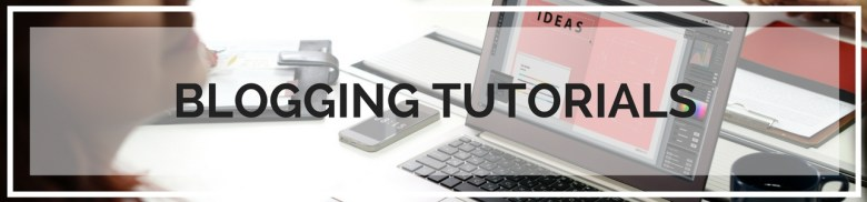 Blogging Tutorials - Tutorials, tips, tricks, and shortcuts for bloggers