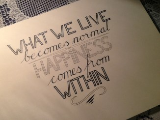 What we live becomes normal. Happiness comes from within.