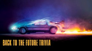 GREAT SCOTT! IT'S BACK TO THE FUTURE TRIVIA