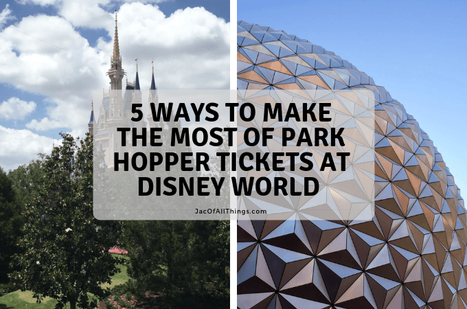 5 Ways to Make the Most of Park Hopper Tickets at Walt Disney World