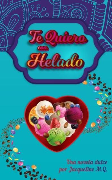 Te Quiero con Helado - Una Novela Dulce