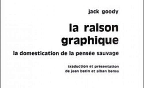 """La raison graphique de Jack Goody, ou """"la domestication de la pensée sauvage"""""""