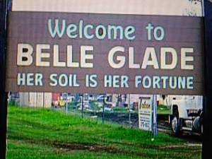 Welcome to Belle Glade Where Her Soil is Her Fortune.