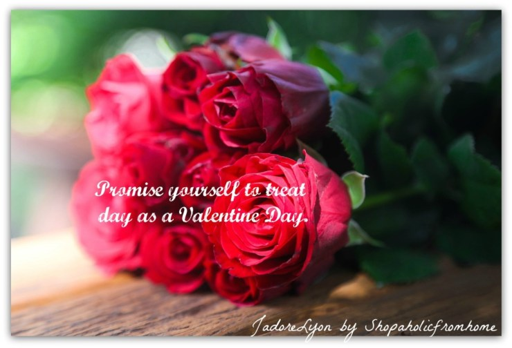 Promise yourself to treat each day as a Valentine Day