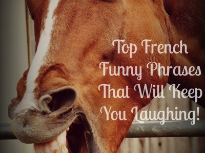 My List of 30 French Funny Phrases That Will Make You Laugh!