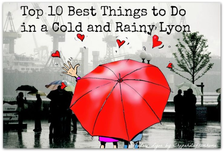 Top 10 BEst Things to Do in a Cold and Rainy Lyon