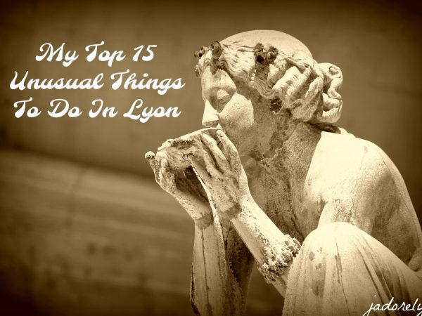 My Top 15 Unusual Things To Do In Lyon BLOG POST