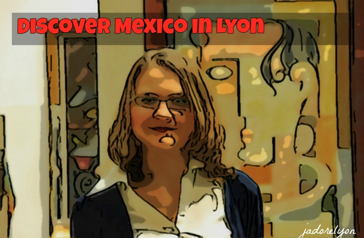 Discover Mexico in Lyon