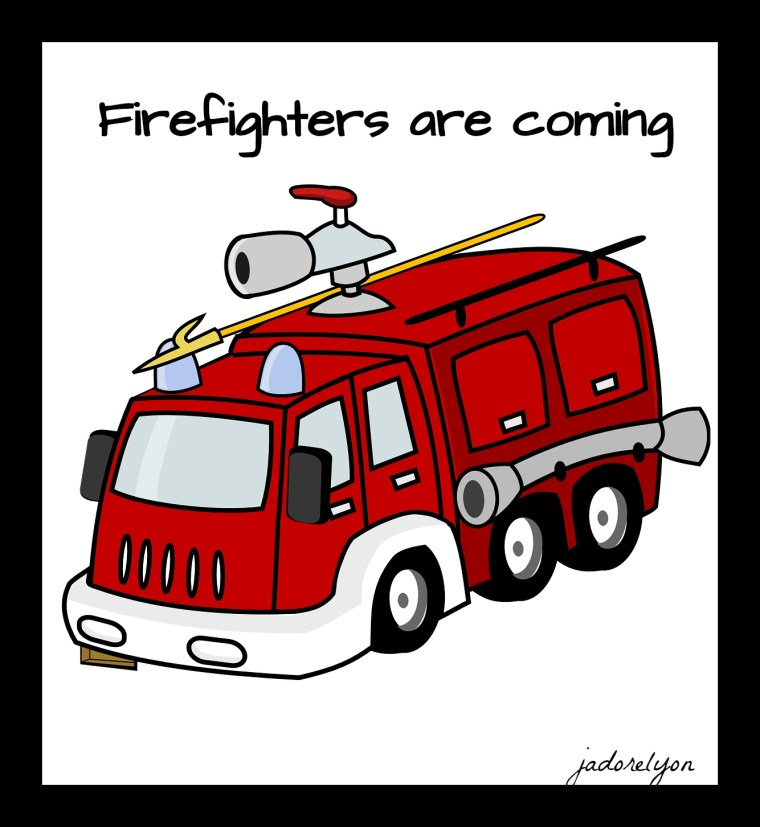 Firefighters are coming