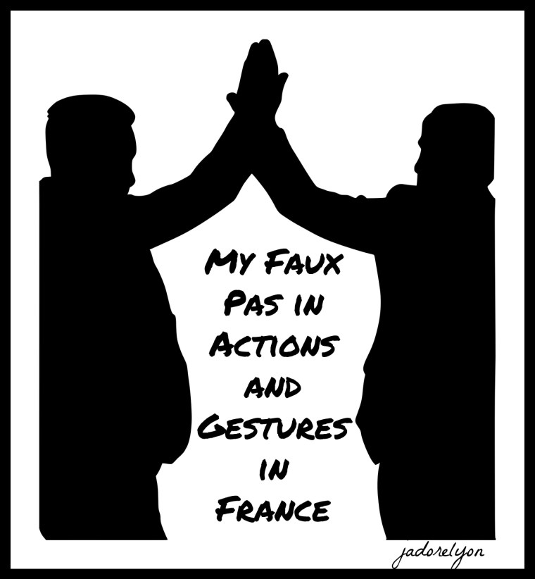 My Faux Pas in Actions and Gestures in France