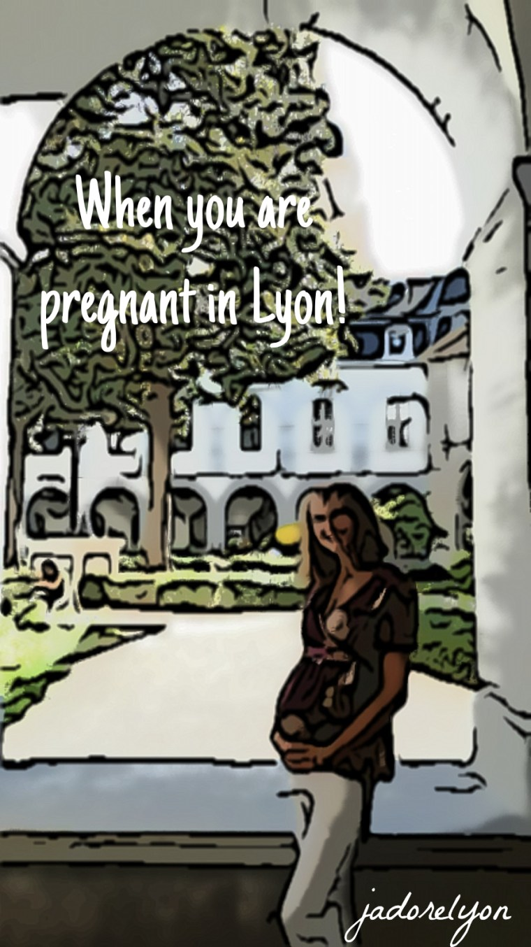 when you are pregnant in Lyon