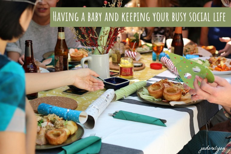 Having a baby and keeping your busy social life.